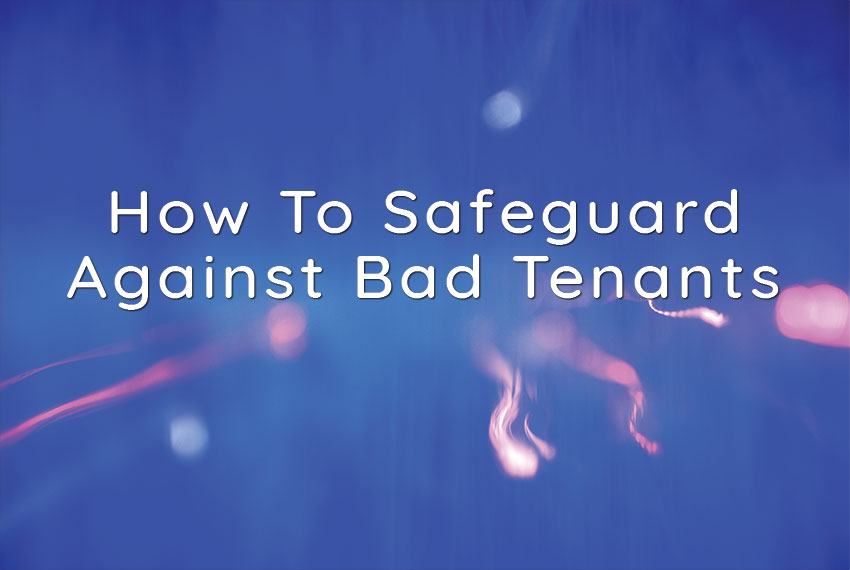 How To Safeguard Against Bad Tenants